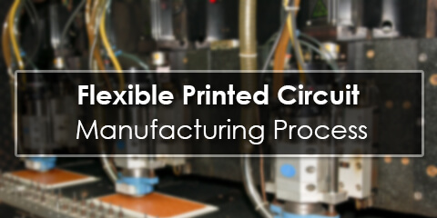 Flexible Printed Circuit Manufacturing Process