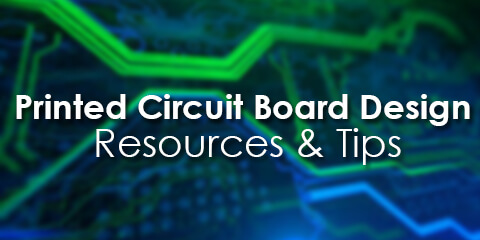 Printed Circuit Board Design Resources & Tips