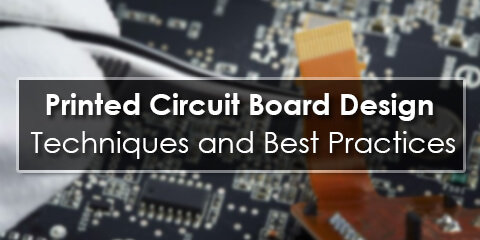 Printed Circuit Board Design Techniques and Best Practices