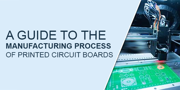 A GUIDE TO THE MANUFACTURING PROCESS OF PRINTED CIRCUIT BOARDS