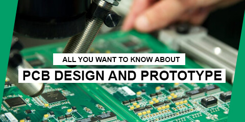 ALL YOU WANT TO KNOW ABOUT PCB DESIGN AND PROTOTYPE