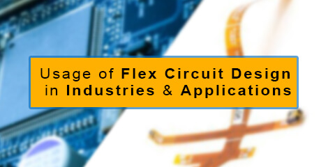 Usage of Flex Circuit Design in Industries & Applications
