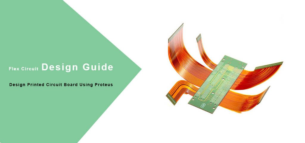 Flex Circuit Design Guide: Design Printed Circuit Board Using Proteus